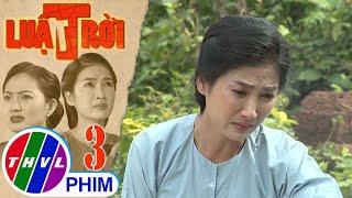 Luật trời - Tập 3[1]: Trang đem chuyện ngày xưa ba má mình nuôi Thảo cực khổ để ép cô