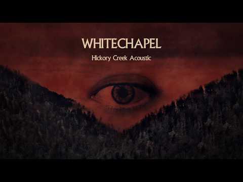 """Whitechapel """"Hickory Creek """" (ACOUSTIC)"""