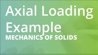 Axial Loading Example | Mechanics of Solids