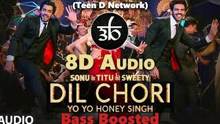 DIL CHORI | 8D Audio | 3D Audio | Bass Boosted | Yo Yo Honey Singh | Teen D | Outro Yaar Nahi