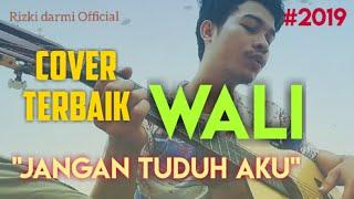 COVER LAGU JANGAN TUDUH AKU ~ WALI  (TERBARU 2019)