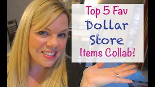 Top 5 Favorite Dollar Store Items Collab