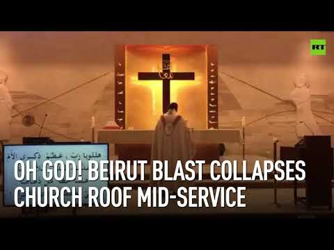 Oh God! | Beirut blast collapses church roof mid-service