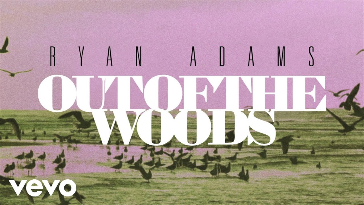 ryan-adams-out-of-the-woods-from-1989-audio-ryanadamsvevo