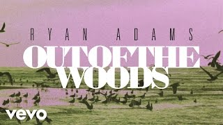 Ryan Adams - Out Of The Woods (from