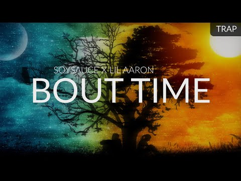 SoySauce x lil aaron - BOUT TIME