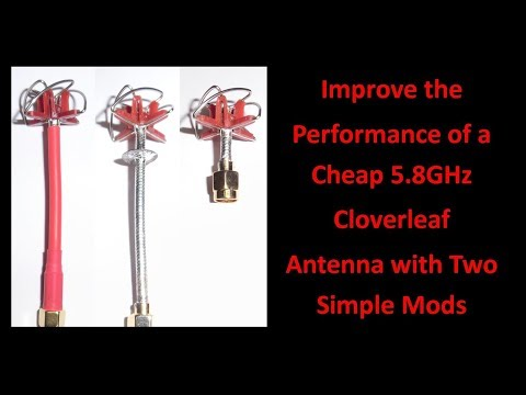 Improve The Performance Of A Cheap 5 8GHz Cloverleaf Antenna With Two Simple Mods