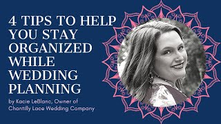 4 Tips To Help You Stay Organized While Wedding Planning