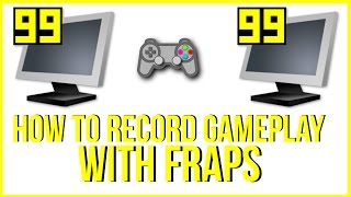 How To Record Gameplay Video With Fraps - Full Tutorial