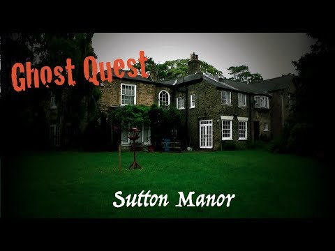 Ghost Quest - Sutton Manor - Hull