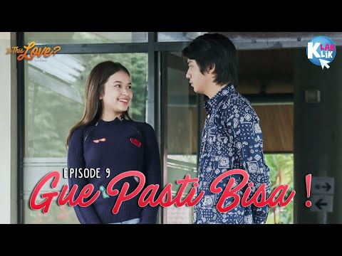 IS THIS LOVE | PART 9 : GUE PASTI BISA!