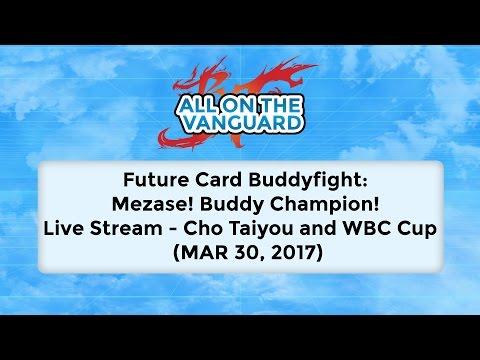 Future Card Buddyfight: Mezase! Buddy Champion! Live Stream - Cho Taiyou Island And WBC Cup
