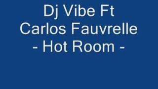 Dj Vibe & Carlos Fauvrelle - Hot Room