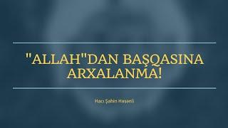 \ALLAH\dan başqasına arxalanma - Hacı Şahin - (Dini statuslar 2020)