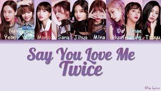 Twice  트와이스  - Say You Love Me  Color Coded Lyrics   Han/rom/eng