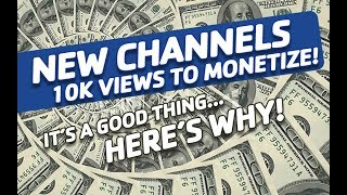 NEW Youtube Channels need 10K views to Monetize...