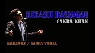 Cakra Khan - Kekasih Bayangan (Karaoke Lirik Tanpa Vokal)