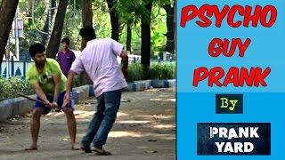 PSYCHO GUY PRANK || PART 1 || PRANK IN INDIA || 2016