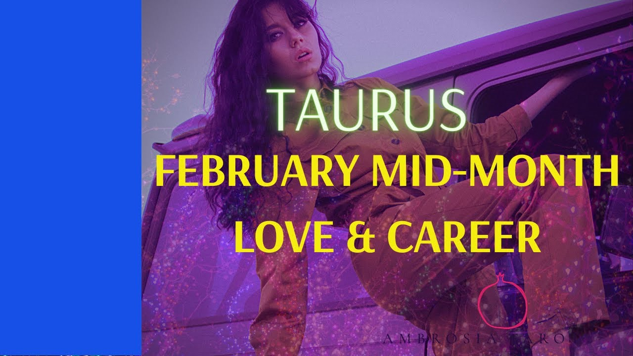 Taurus Love and Career (Realizations) Mid month tarot Feb 15-28  2021