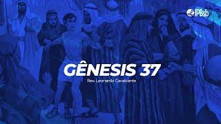 2021-07-04 - Estaria Deus conduzindo essa história? - Gn 37 - Rev. Leonardo Cavalcante - Trans Vesp