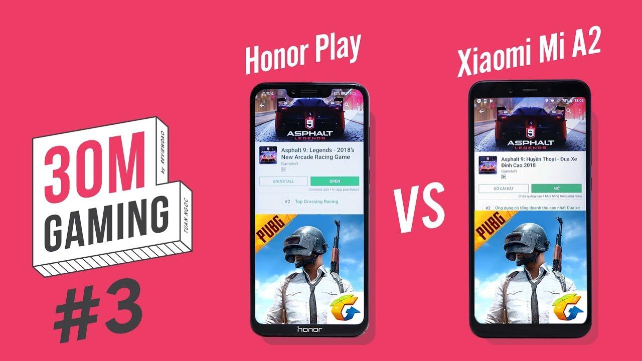 [30M Gaming #3] Honor Play vs Xiaomi Mi A2: kết quả bất ngờ!