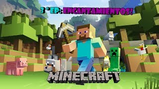 Minecraft - EP.3 Breve explicacion sobre los encantamientos y un poquito de todo! :D