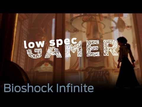 LowSpecGamer: Running Bioshock Infinite On A Low End Computer