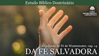Estudo doutrinário - Da fé salvadora (CFW, Cap. 14)