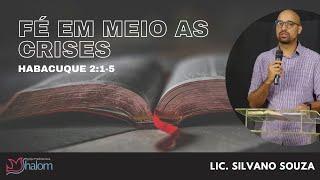 FÉ EM MEIO AS CRISES - Habacuque 2:1-5 (22/08/2021) | Lic. Silvano Souza