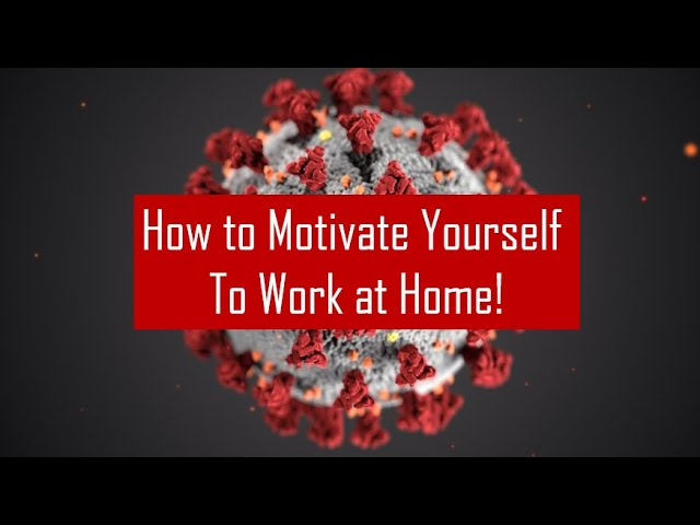 How to motivate yourself to work at home?
