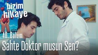 <b>Sahte doktor</b> musun sen? - Bizim Hikaye 40. Bölüm