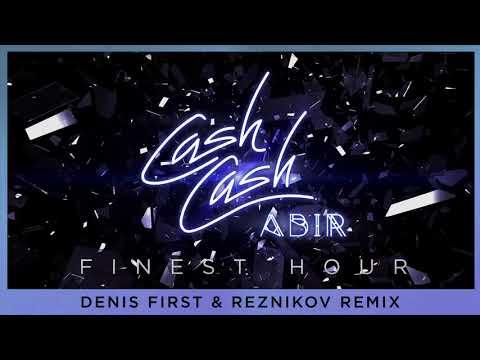 Cash Cash - Finest Hour (feat. Abir) [Denis First & Reznikov Remix]