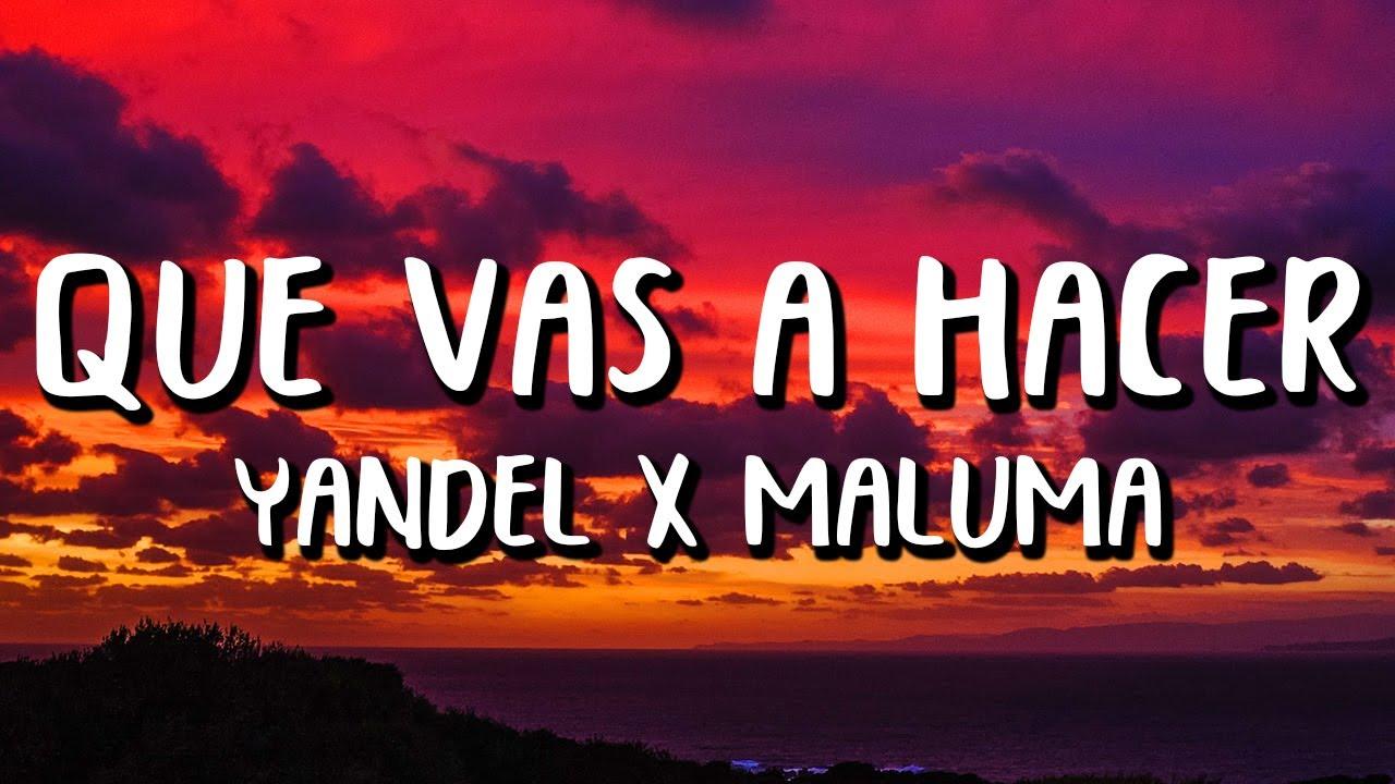 Yandel Ft. Maluma - Qué Vas A Hacer (Letra/Lyrics)