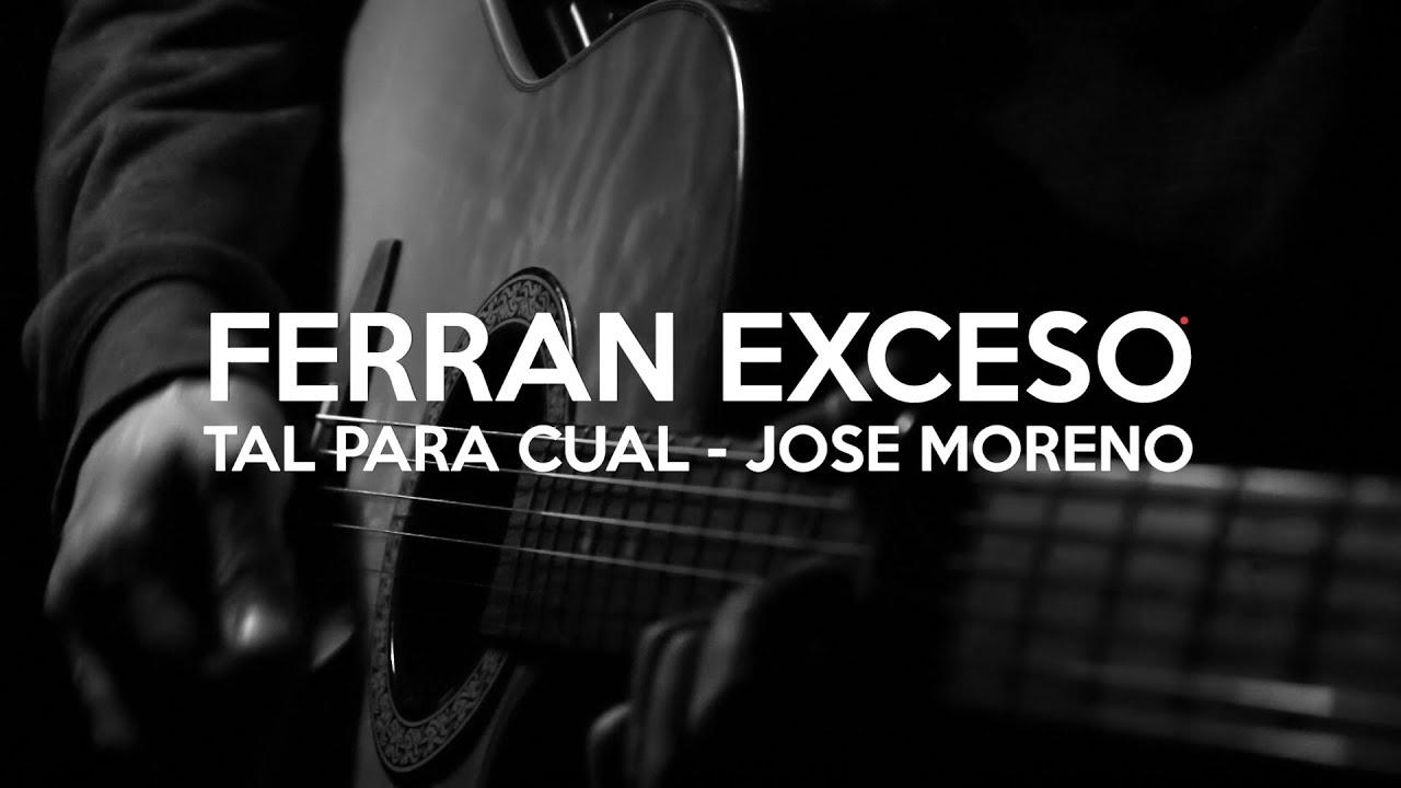 Ferran Exceso - Tal Para Cual (Jose Moreno) #TOCATEALGOFERRAN3