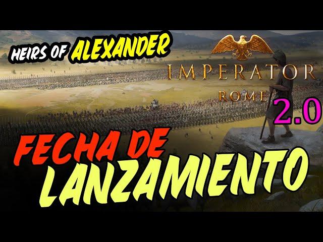FECHA DE LANZAMIENTO DE LA 2.0 Y HEIRS OF ALEXANDER - IMPERATOR ROME