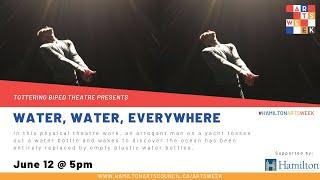 Water, Water, Everywhere | Tottering Biped Theatre | Hamilton Arts Week 2021