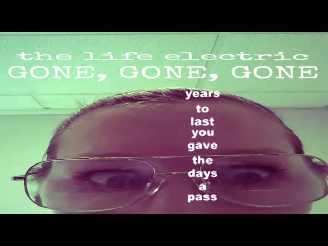 "The Life Electric ""Gone, Gone, Gone"" Lyrics"