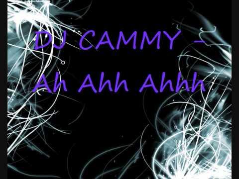 DJ CAMMY - Ah Ahh Ahhh.wmv