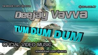 Baixar Dj Vavva - Tum Dum Dum (Oficial Video Music)