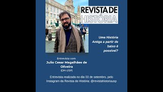 Entrevista com Julio Cesar Magalhães de Oliveira: Uma História Antiga a partir de baixo é possível?