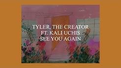 SEE YOU AGAIN // TYLER, THE CREATOR FT. KALI UCHIS (LYRICS)