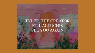 SEE YOU AGAIN // TYLER, THE CREATOR FT. KALI UCHIS (LYRICS)