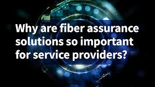 Why Are Fiber Assurance Solutions So Important for Service Providers?