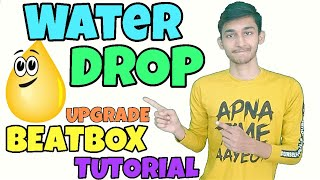 How To Beatbox In Hindi Water Drop Upgrade
