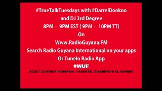 ADULT CONTENT!! #TrueTalkTuesdays with Darrel Dookoo & DJ 3rd Degree - Www.RadioGuyana.FM - 1/6/2015