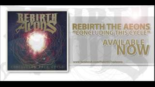 REBIRTH THE AEONS - CONCLUDING THIS CYCLE