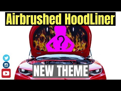 AIRBRUSHED HOOD LINER & NEW THEME!!!