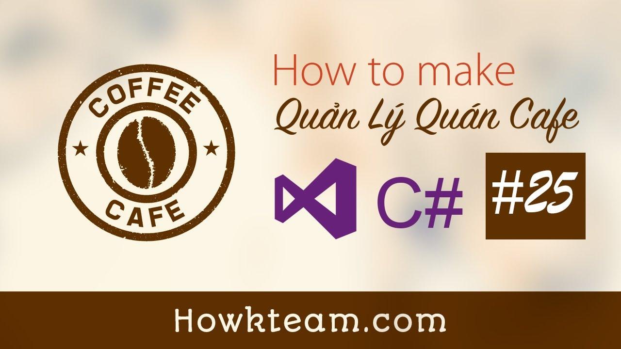 [Lập trình phần mềm Quản lý quán cafe C# Winform] – Bài 25: Tạo report | HowKteamm