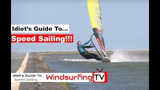 Idiot's Guide To... Speed sailing - Ben Proffitt - Windsurfing.TV