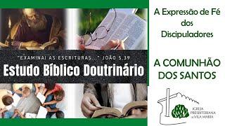 ESTUDO BÍBLICO DOUTRINÁRIO - A COMUNHÃO DOS SANTOS